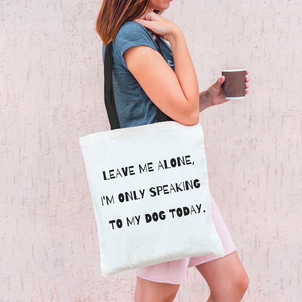 I'm Only Speaking To My Dog Tote Bag Tote Bag Woofingtons