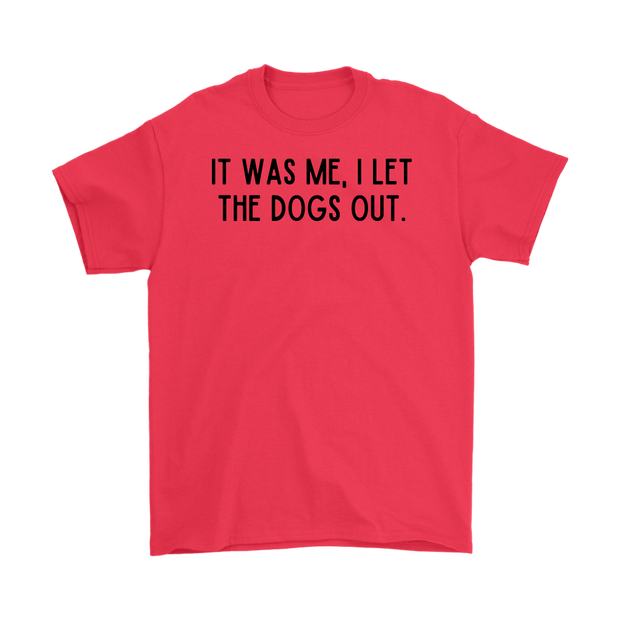 It Was Me I Let The Dogs Out Mens Tee Gildan Mens T-Shirt Woofingtons