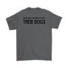 Know What I Like About People? Their Dogs Mens Tee Gildan Mens T-Shirt Woofingtons