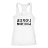 Less People More Dogs Tank Top Next Level Racerback Tank Woofingtons