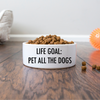 Life Goal: Pet All The Dogs Dog Bowl-dog-lover-gift