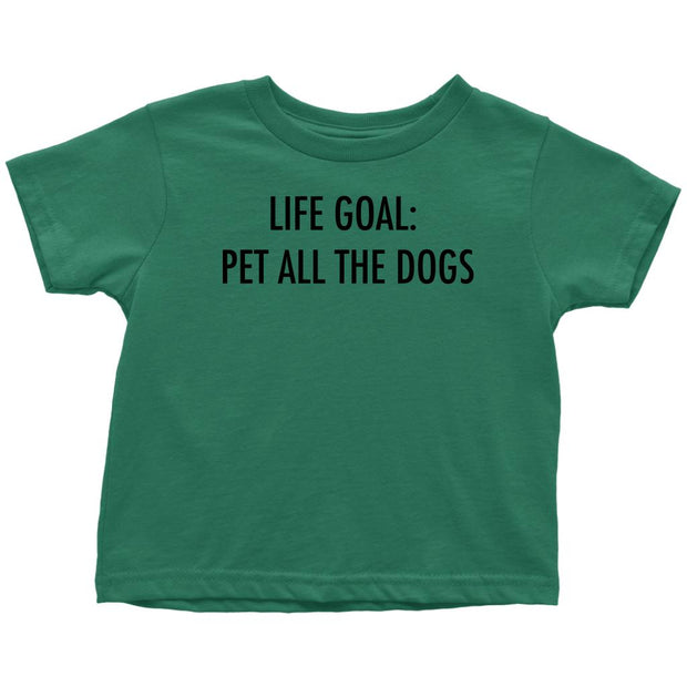 Life Goal: Pet All The Dogs Toddler Tee-Kelly-Woofingtons
