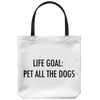 Life Goal: Pet All The Dogs Tote Bag-dog-lover-gift