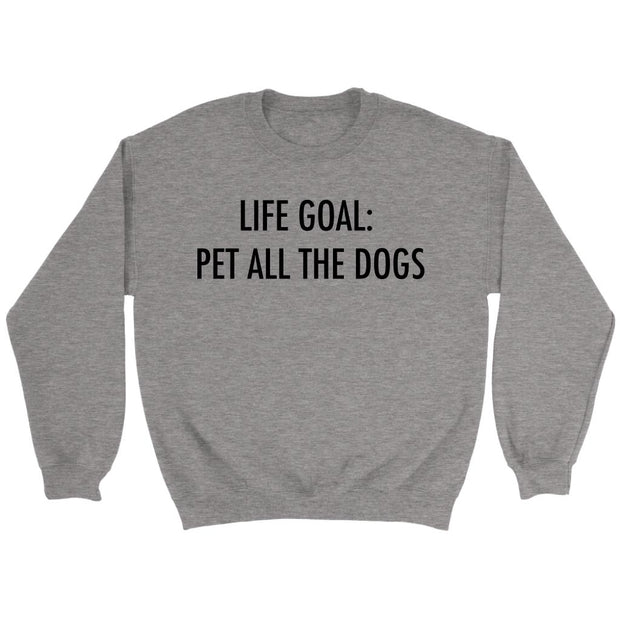 Life Goal: Pet All The Dogs Unisex Sweatshirt-Sport Grey-Woofingtons