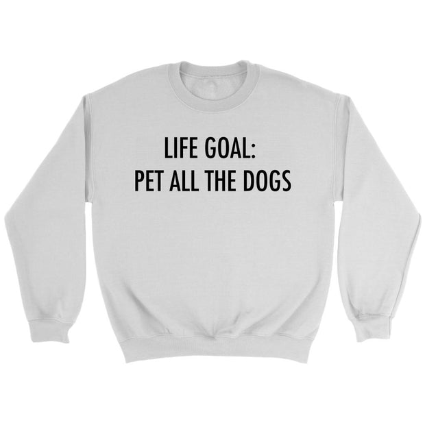 Life Goal: Pet All The Dogs Unisex Sweatshirt-White-Woofingtons