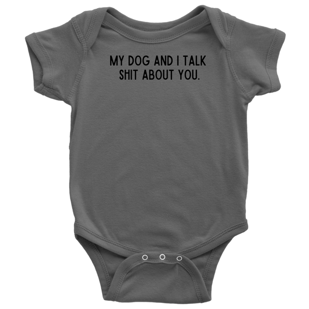 My Dog And I Talk Shit About You Baby Onesie Baby Bodysuit Woofingtons