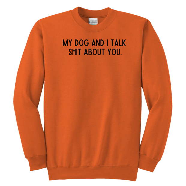My Dog And I Talk Shit About You Youth Sweatshirt Youth Crewneck Sweatshirt Woofingtons