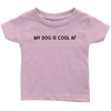 My Dog Is Cool AF Baby Tee Infant T-Shirt Woofingtons