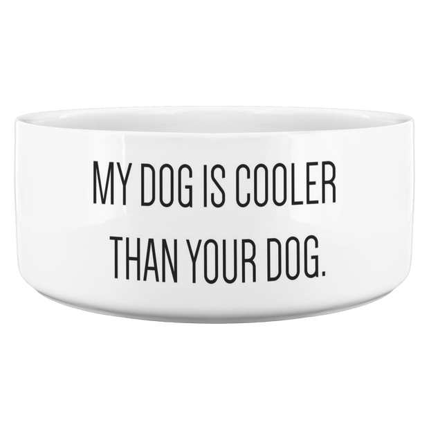 My Dog Is Cooler Than Your Dog Bowl-dog-lover-gift