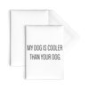 My Dog Is Cooler Than Your Dog Flat Cards-10pc-Woofingtons