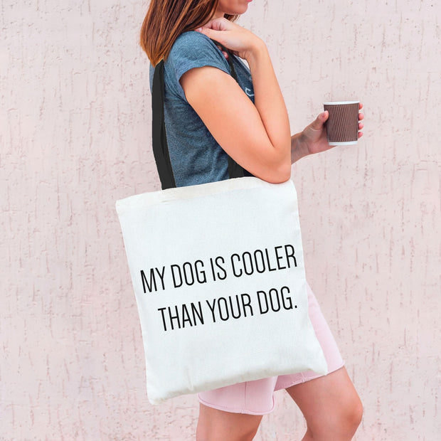 My Dog Is Cooler Than Your Dog Tote Bag-dog-lover-gift