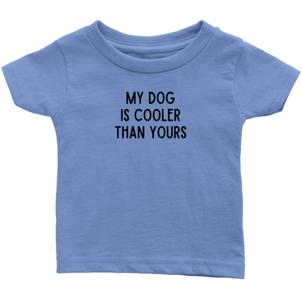 My Dog Is Cooler Than Yours Baby Tee Infant T-Shirt Woofingtons