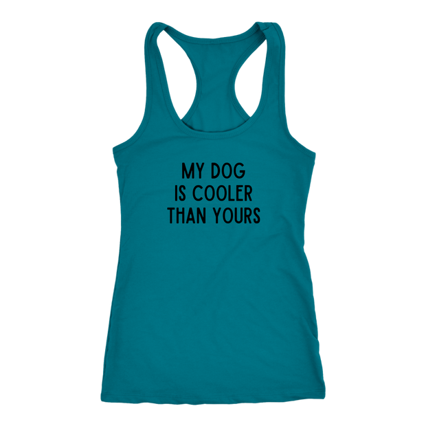 My Dog Is Cooler Than Yours Tank Top Next Level Racerback Tank Woofingtons
