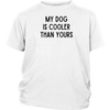 My Dog Is Cooler Than Yours Youth Tee District Youth Shirt Woofingtons