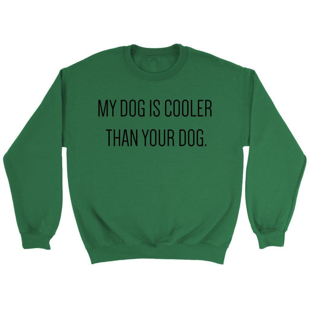 My Dog Is Cooler Unisex Sweatshirt-Irish Green-Woofingtons