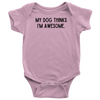 My Dog Thinks I'm Awesome Baby Onesie Baby Bodysuit Woofingtons