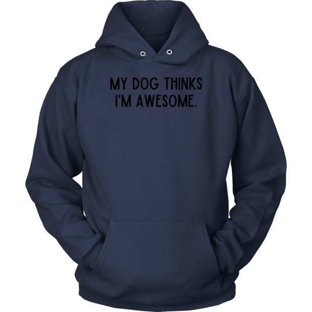 My Dog Thinks I'm Awesome Unisex Hoodie Unisex Hoodie Woofingtons