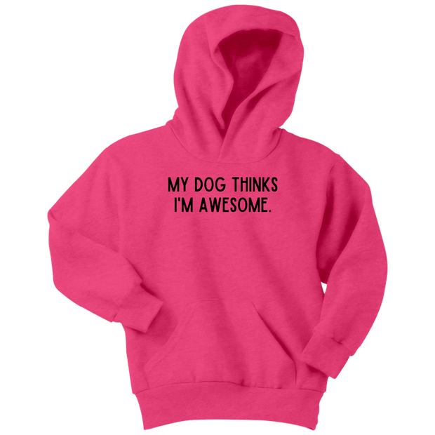 My Dog Thinks I'm Awesome Youth Hoodie Youth Hoodie Woofingtons