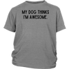 My Dog Thinks I'm Awesome Youth Tee District Youth Shirt Woofingtons