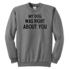 My Dog Was Right About You Youth Sweatshirt Youth Crewneck Sweatshirt Woofingtons