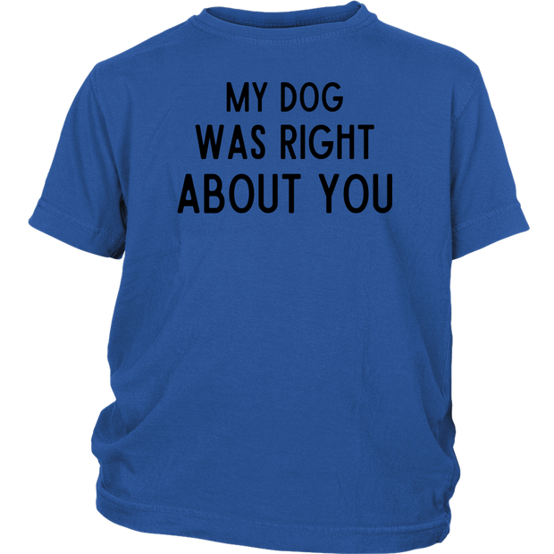 My Dog Was Right About You Youth Tee District Youth Shirt Woofingtons