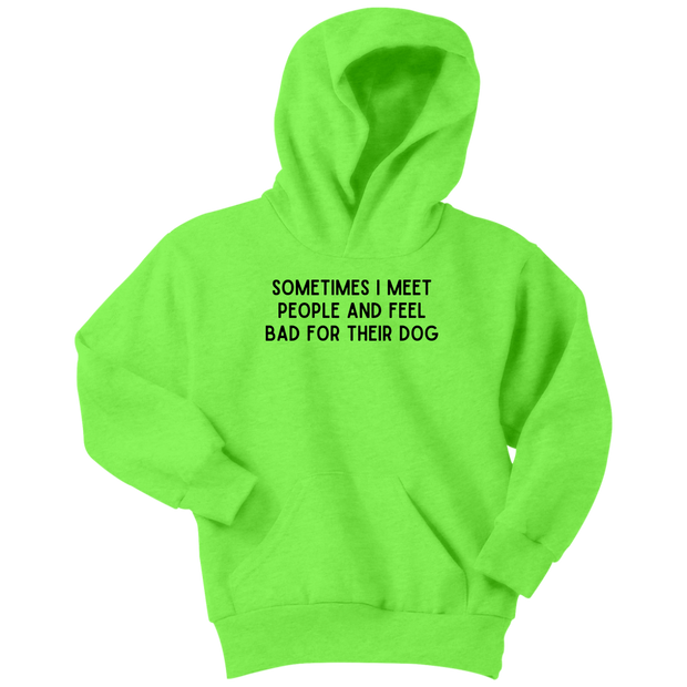 Sometimes I Meet People And Feel Bad For Their Dog Youth Hoodie Youth Hoodie Woofingtons
