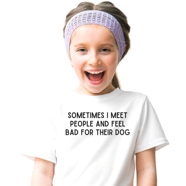 Sometimes I Meet People And Feel Bad For Their Dog Youth Tee District Youth Shirt Woofingtons
