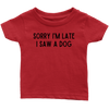 Sorry I'm Late I Saw A Dog Baby Tee Infant T-Shirt Woofingtons
