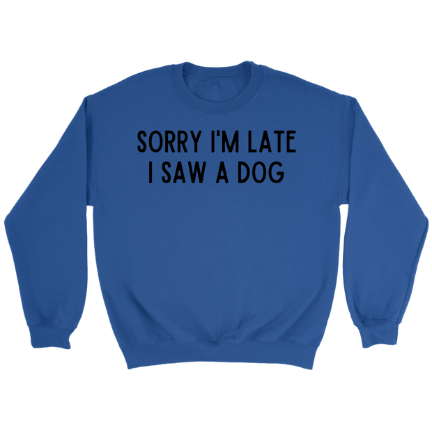 Sorry I'm Late I Saw A Dog Unisex Sweatshirt Crewneck Sweatshirt Woofingtons