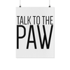 Talk To The Paw Art Poster-dog-lover-gift
