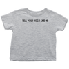 Tell Your Dog I Said Hi Toddler Tee Toddler T-Shirt Woofingtons