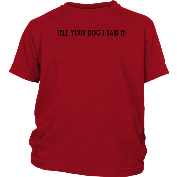Tell Your Dog I Said Hi Youth Tee District Youth Shirt Woofingtons