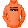 World's Greatest Dog Mom Unisex Hoodie Unisex Hoodie Woofingtons