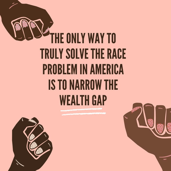 Black Wealth Matters, Why We Should All Care About The Racial Wealth Gap