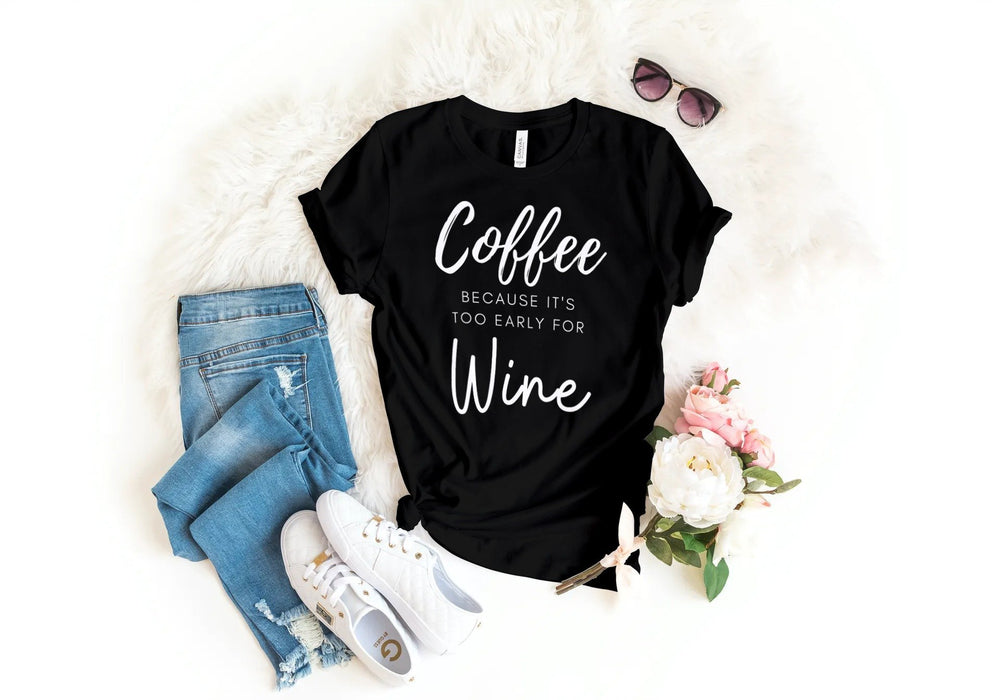 Coffee Because it's Early for Wine T-Shirt Fuel