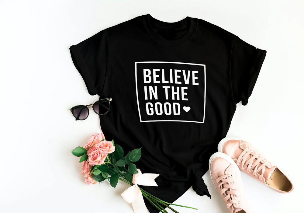 Believe in the Good T-Shirt