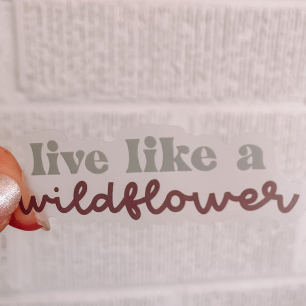 CLEAR Live Like a Wildflower Sticker