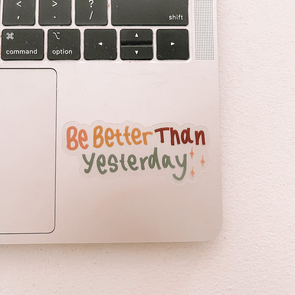 CLEAR Be Better Than Yesterday Sticker