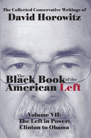 The Black Book of the American Left Volume VII: The Left in Power: Clinton to Obama