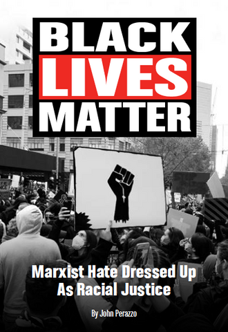 BLACK LIVES MATTER: Marxist Hate Dressed Up As Racial Justice