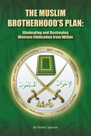 The Muslim Brotherhood's Plan:  Destroying Western Civilization from Within