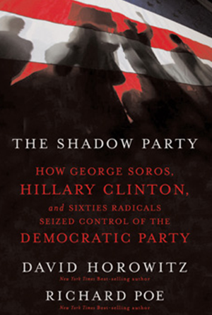 The Shadow Party: How George Soros, Hillary Clinton and the Sixties Radicals Seized Control of the Democratic Party (with Richard Poe)