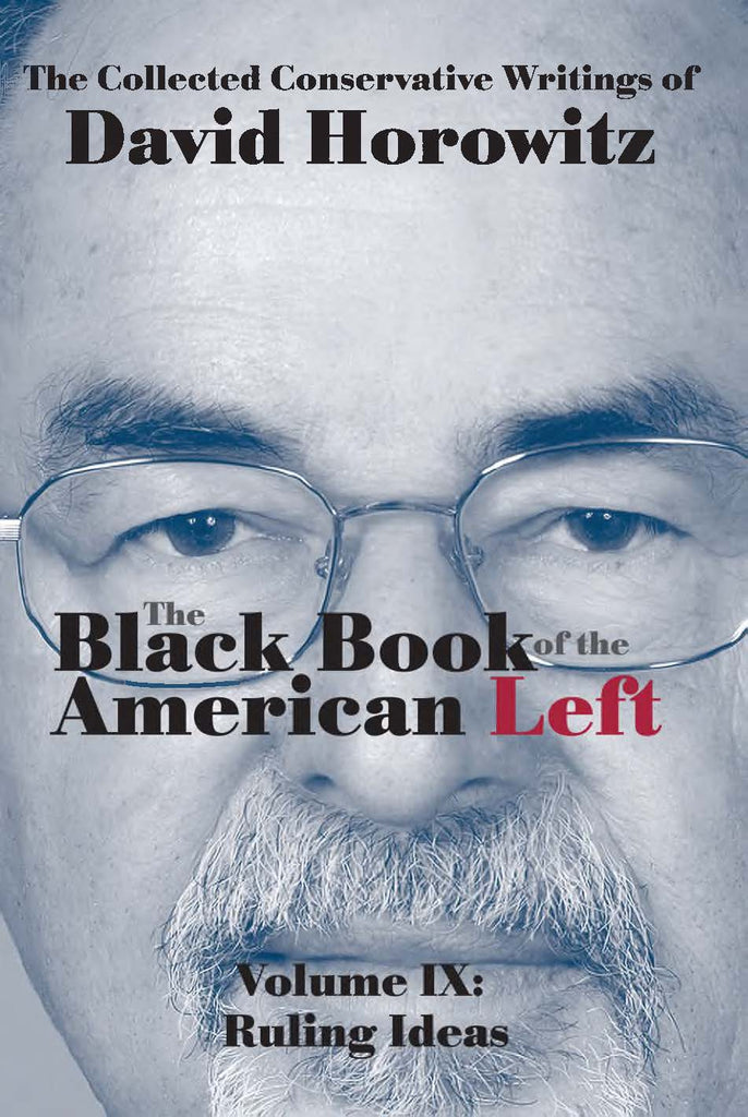 The Black Book of the American Left, Volume IX: Ruling Ideas