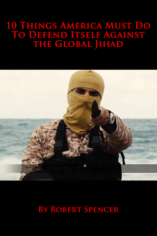 10 Things America Must Do To Defend Itself Against The Global Jihad