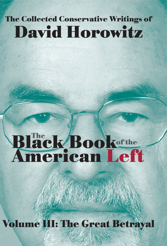 The Black Book of the American Left, Volume III: The Great Betrayal