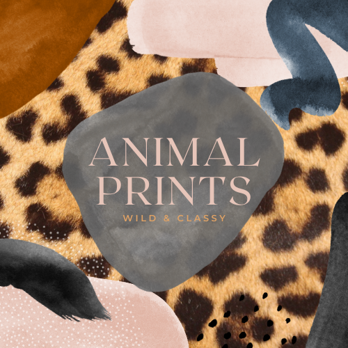 ANIMAL PRINTS; WILD AND CLASSY
