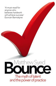 Bounce : The Myth of Talent and the Power of Practice-9780007350544