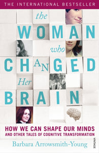 The Woman who Changed Her Brain : How We Can Shape our Minds and Other Tales of Cognitive Transformation-9780099563587