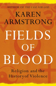 Fields of Blood : Religion and the History of Violence-9780099564980