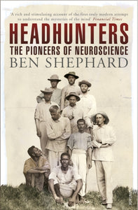 Headhunters : The Pioneers of Neuroscience-9780099565734